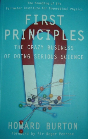 First Principles: The Crazy Business of Doing Serious Science  by  Howard Burton