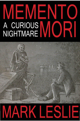Memento Mori: A Curious Nightmare Mark Leslie