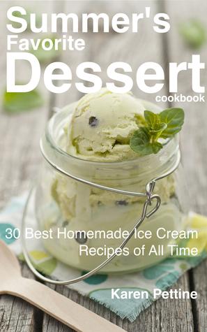 Summers Favorite Dessert Cookbook:  30 Best Homemade Ice Cream Recipes of All Time  by  Karen Pettine