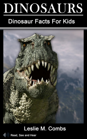 Dinosaurs: Welcome to Dinosaur Island, Dinosaur Facts for Kids, T-Rex, Stegosaurus, Velociraptor Facts and more... Leslie M Combs
