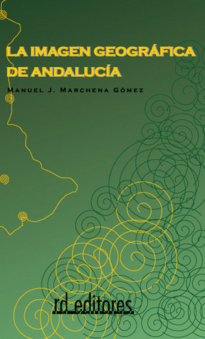 La imagen geográfica de Andalucía Manuel J. Marchena G.