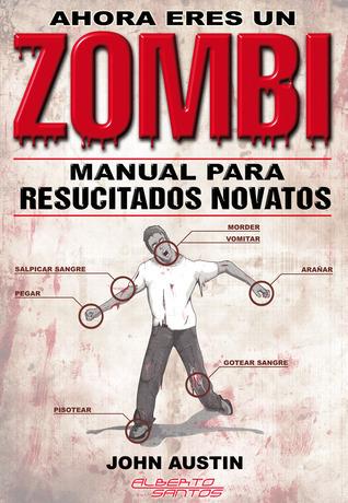Ahora eres un Zombi. Manual para resucitados novatos John Austin