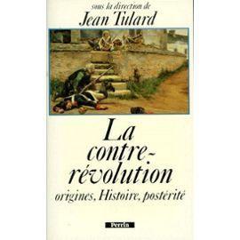 La contre-révolution : origines, histoire et postérité Jean Tulard