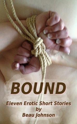 Bound: Eleven Erotic Short Stories  by  Beau Johnson
