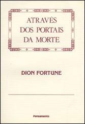 Através dos Portais da Morte Dion Fortune