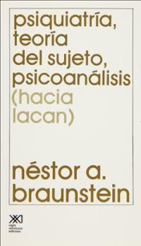 Psiquiatría, Teoría Del Sujeto, Psicoanálisis Néstor A. Braunstein
