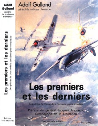 Les Premiers Et Les Derniers: Les Pilotes De Chasse De La Deuxième Guerre Mondiale..  by  Adolf Galland