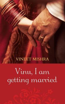 Vinu, I am getting married Vineet Mishra