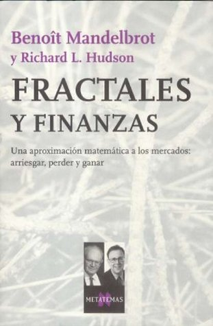 Fractales y finanzas. Una aproximación matemática a los mercados: arriesgar, perder y ganar  by  Benoît B. Mandelbrot