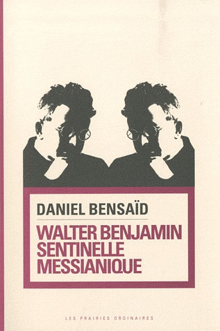 Walter Benjamin, sentinelle messianique. À la gauche du possible  by  Daniel Bensaïd