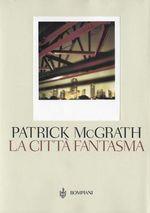 La Città Fantasma Patrick McGrath