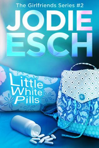 Little White Pills (The Girlfriends, #2) Jodie Esch