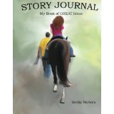 Childrens Journal: My Book of Great Ideas (Horse and Pony Tales Story Journal Series) (Volume 2) Becky Nichols