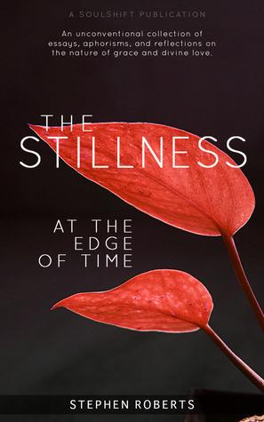 Stillness at the Edge of Time Steve    Roberts
