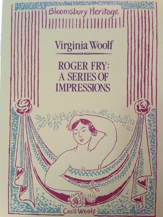 Roger Fry: A Series of Impressions Virginia Woolf
