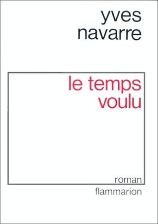 Le Temps voulu  by  Yves Navarre