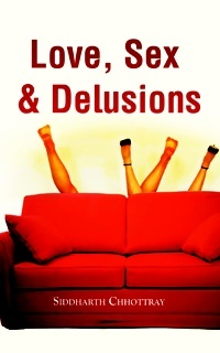 Love, Sex & Delusions Siddharth Chhottray