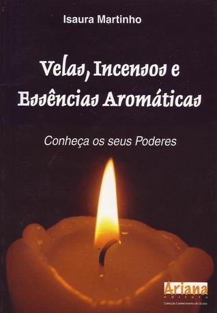 Velas, Incensos e Essências Aromáticas  by  Isaura Martinho