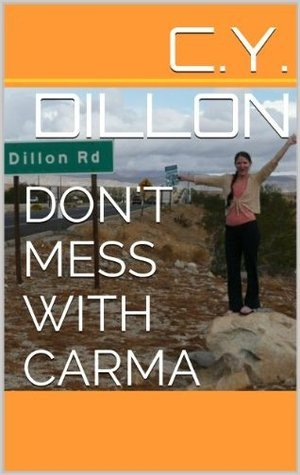Dont Mess with Carma  by  C.Y. Dillon