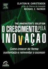 O Crescimento pela Inovação: Como Crescer de Forma Sustentada e Reinventar o Sucesso  by  Clayton M. Christensen