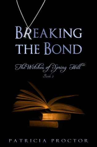Breaking the Bond (The Witches of Spring Hill, #2)  by  Patricia A. Proctor