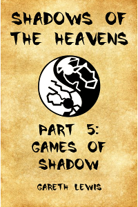 Games of Shadow, Part 5 of Shadows of the Heavens  by  Gareth  Lewis