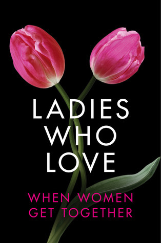 Ladies Who Love: An Erotica Collection Heather Towne