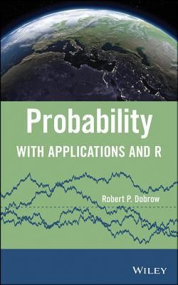 Probability: With Applications and R  by  R P Dobrow