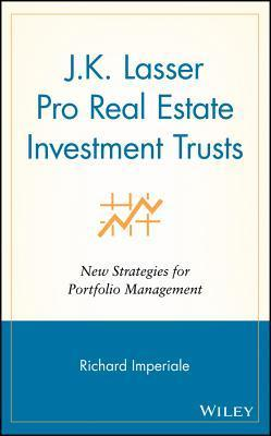 J.K.Lasser Pro Real Estate Investment Trusts: New Strategies for Portfolio Management  by  Richard Imperiale