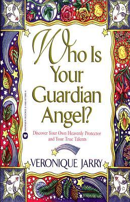 Who Is Your Guardian Angel? Who Is Your Guardian Angel? Veronique Jarry