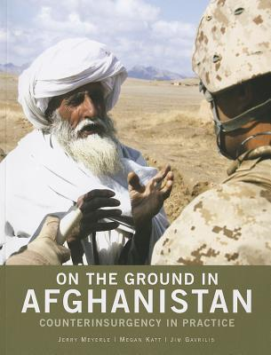 On the Ground in Afghanistan: Counterinsurgency in Practice: Counterinsurgency in Practice  by  Jerry Meyerle
