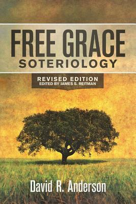 Free Grace Soteriology  by  David R. Anderson