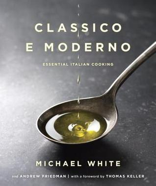 Classico e Moderno: Essential Italian Cooking  by  Michael          White