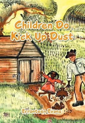 Children Do Kick Up Dust  by  Erronteen Evans