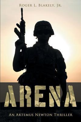 Arena: An Artemus Newton Thriller  by  Roger L. Blakely Jr.