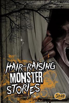 Hair-Raising Monster Stories  by  Brianna Hall