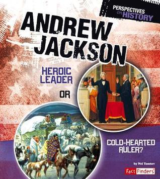 Andrew Jackson: Heroic Leader or Cold-Hearted Ruler?  by  Nel Yomtov