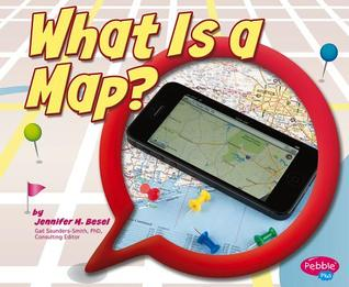 What Is a Map?  by  Jennifer M. Besel