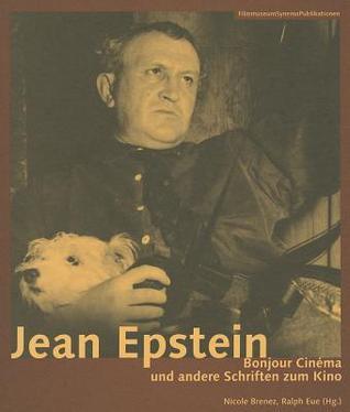 Jean Epstein: Bonjour Cinema Und Andere Schriften Zum Kino Nicole Epstein