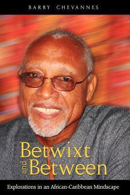 Betwixt and Between: Explorations in an African-Caribbean Mindscape Barry Chevannes
