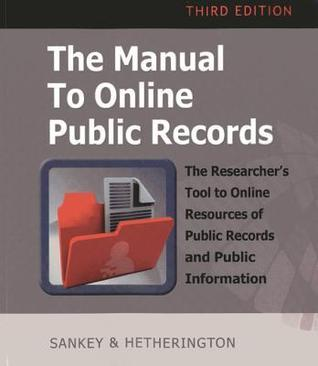 The Manual to Online Public Records: The Researchers Tool to Online Resources of Public Record and Public Information  by  Michael Sankey