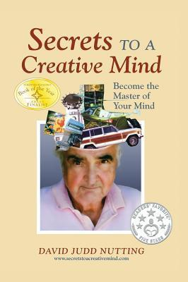 Secrets to a Creative Mind: Become the Master of Your Mind  by  David Judd Nutting