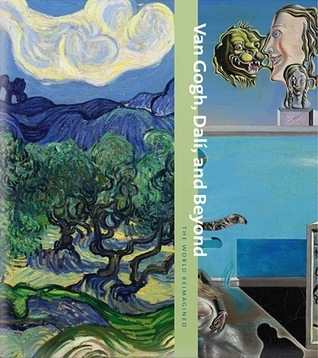 Van Gogh, Dalí, and Beyond: The World Reimagined  by  Samantha Friedman