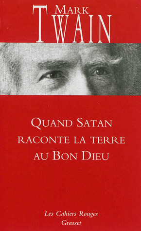 Quand Satan Raconte la Terre au Bon Dieu  by  Mark Twain