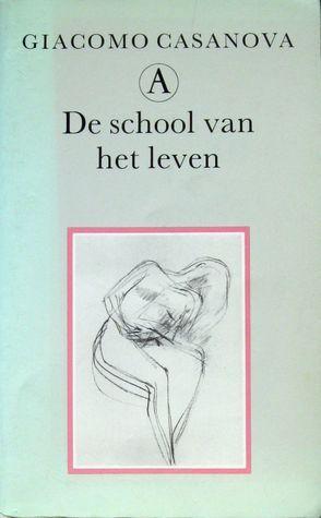 De school van het leven (De geschiedenis van mijn leven, #1) Giacomo Casanova