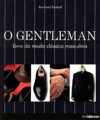 O gentleman: livro da moda clássica masculina  by  Bernhard Roetzel