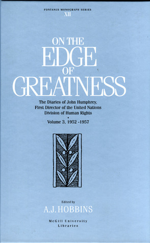 On the Edge of Greatness, Volume II: The Diaries of John Humphrey, First Director of the United Nations Human Rights Division,  1952-1957  by  John  C Hobbins