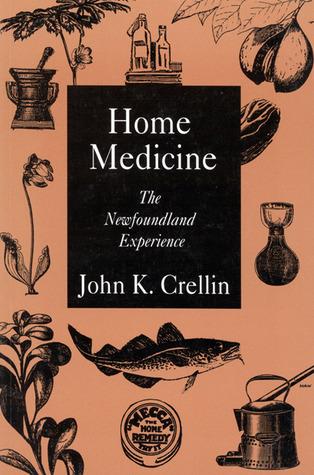 Home Medicine: The Newfoundland Experience  by  John K. Crellin