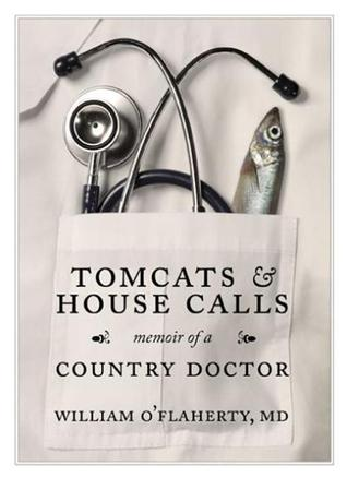 Tomcats and House Calls: Memoir of A Country Doctor  by  William OFlaherty