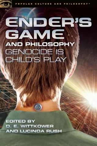 Enders Game and Philosophy: Genocide Is Childs Play D.E. Wittkower